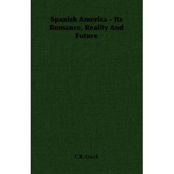 Spanish America  Its Romance Reality And Future by Enock & C.R.