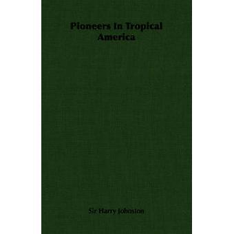 Pionniers en Amérique tropicale par Johnston & Harry
