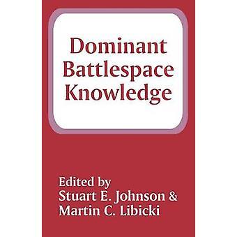 Dominant Battlespace Knowledge by Johnson & Stuart E.