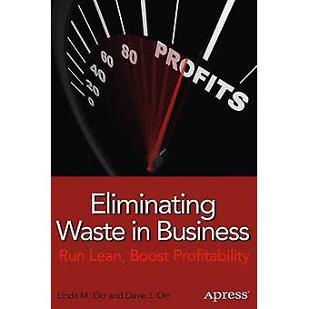 Eliminating Waste in Business Run Lean Boost Profitability by Orr & Linda M.