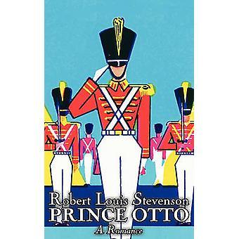 Prince Otto en romans av Robert Louis Stevenson Fiction klassiker actionäventyr av Stevenson & Robert Louis