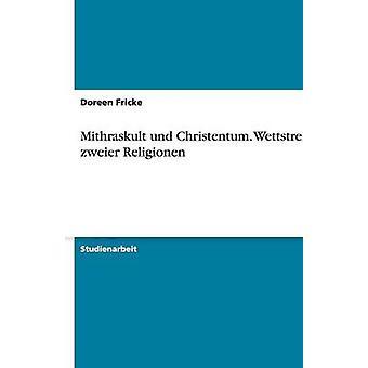Mithraskult und Christentum. Wettstreit zweier Religionen by Fricke & Doreen