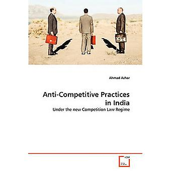 AntiCompetitive Practices in India by Azhar & Ahmad