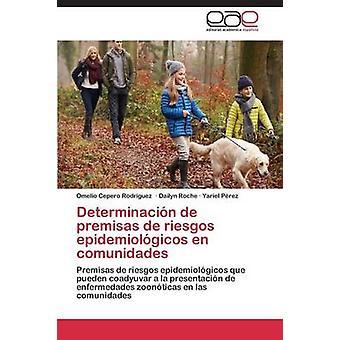 Determinacin de premisas de riesgos epidemiolgicos en comunidades by Cepero Rodriguez Omelio