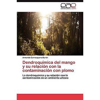 Dendroquimica del Mango y Su Relacion Con La Contaminacion Con Plomo door CarrasqueroDuran Armando