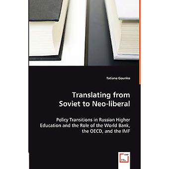 Translating from Soviet to Neoliberal  Policy Transitions in Russian Higher Education and the Role of the World Bank the OECD and the IMF by Gounko & Tatiana