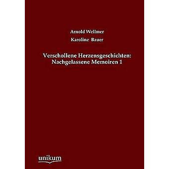 Verschollene Herzensgeschichten Nachgelassene Memoiren 1 by Wellmer & Arnold