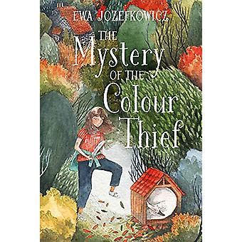 The Mystery of the Colour Thief by Ewa Jozefkowicz - 9781786698940 Bo