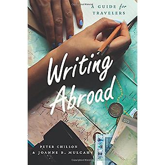 Writing Abroad - A Guide for Travelers by Peter Chilson - 978022644449