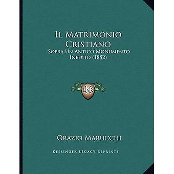 Il Matrimonio Cristiano - Sopra Un Antico Monumento Inedito (1882) by