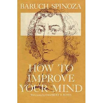 How to Improve Your Mind by Baruch Spinoza - Dagobert D. Runes - 9781