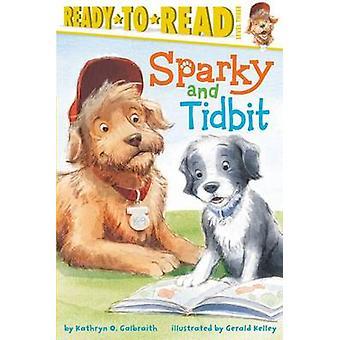 Sparky and Tidbit by Kathryn O Galbraith - Gerald Kelley - 9781481404