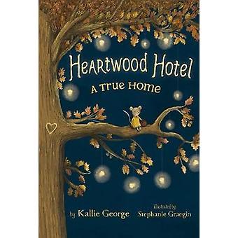 Heartwood Hotel - Book 1 - A True Home by Kallie George - Stephanie Gr