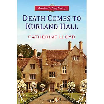 Death Comes to Kurland Hall by Catherine Lloyd - 9781496705013 Book