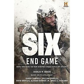 Six - End Game - Based on the History Channel Series Six by Charles W S