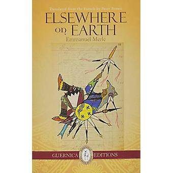 Elsewhere on Earth by Emmanuel Merle - Peter Brown - 9781550718522 Bo