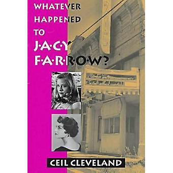 Whatever Happened to Jacy Farrow by Ceil Cleveland - 9781574410303 Bo