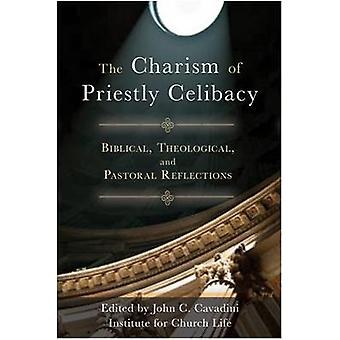 The Charism of Priestly Celibacy - Biblical - Theological - and Pastor
