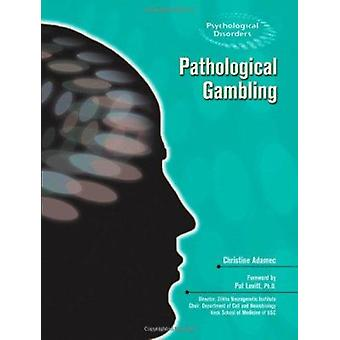 Pathological Gambling by Christine Adamec - Pat Levitt - 978160413942