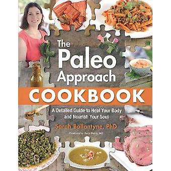 The Paleo Approach Cookbook - A Detailed Guide to Heal Your Body and N