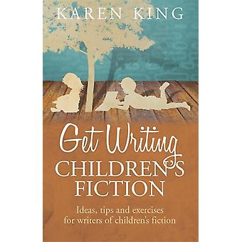 Get Writing Children's Fiction: Ideas Tips and Exercises for Writers of Children's Fiction (Paperback) by King Karen