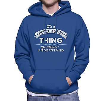 Its A Doctor Who Thing You Wont Understand Men's Hooded Sweatshirt
