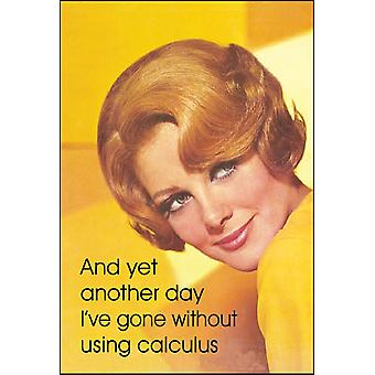 And Yet Another Day I'Ve Gone Without Using Calculus... Funny Fridge Magnet