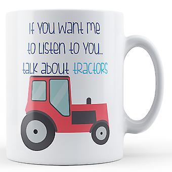 Hvis du vil have mig til at lytte til dig... Tale om traktorer - trykte krus