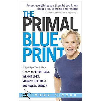 The Primal Blueprint - Reprogramme Your Genes for Effortless Weight Lo
