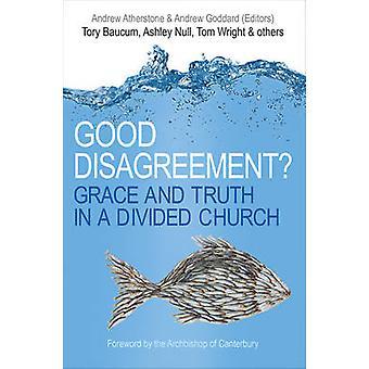 Gute Meinungsverschiedenheiten? -Gnade und Wahrheit in einer geteilten Kirche von Andrew Ath