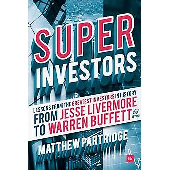 Superinvestors - Lessons from the Greatest Investors in History by Mat