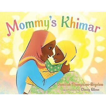 Mommy's Khimar by Jamilah Thompkins-Bigelow - 9781534400597 Book