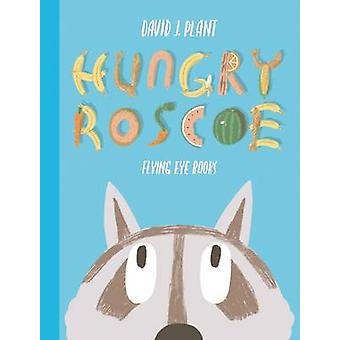 Hungry Roscoe by David J. Plant - David J. Plant - 9781909263536 Book