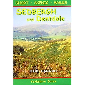 Sedbergh and Dentdale - Short Scenic Walks by Paul Hannon - 9781907626