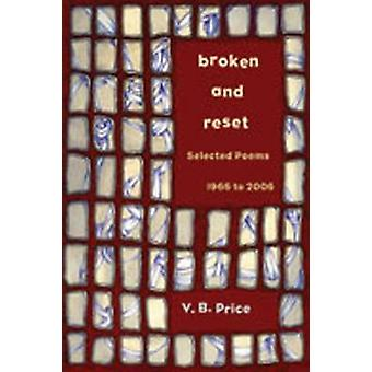 Broken and Reset - Selected Poems - 1966-2006 by V. B. Price - 9780826