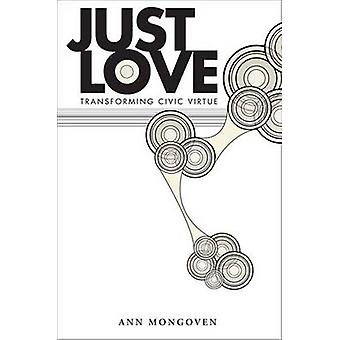 Just Love - Transforming Civic Virtue by Ann Mongoven - 9780253220905