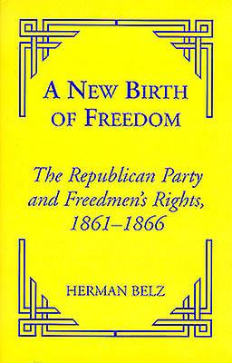 A New Birth of Freedom - The Republican Party and the Freedmen's Right