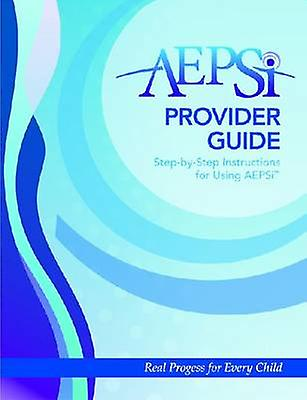 AEPSi Provider Guide - Step-by-Step Instructions for Using AEPSi by Di
