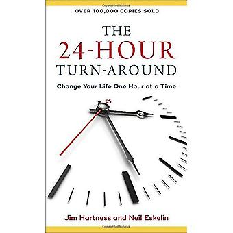 The 24-Hour Turn-Around: Change Your Life One Hour at a Time