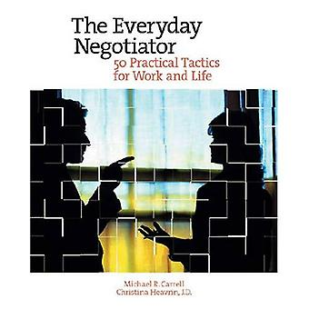 Everyday Negotiator: 50 Practical Tactics For Work And Life