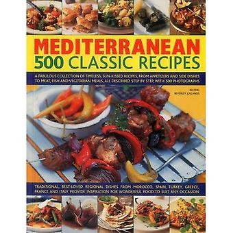 Mediterranean: 500 Classic Recipes: A Fabulous Collection of Timeless, Sun-Kissed Recipes, from Appetizers and...