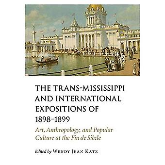 The Trans-Mississippi and International Expositions of� 1898-1899: Art, Anthropology, and Popular Culture at the Fin de Siecle