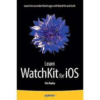 Lernen Sie WatchKit für iOS von Topley & Kim