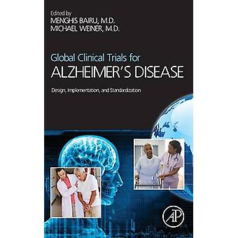 Global Clinical Trials for Alzheimers Disease Design Implementation and Standardization by Bairu & Menghis