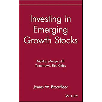 Investing in Emerging Growth Stocks Making Money with Tomorrows Blue Chips by Broadfoot & James W.
