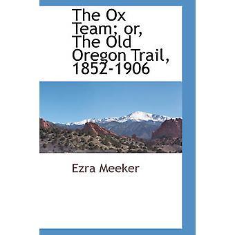 Ox Team eller den gamle Oregon Trail 18521906 af Meeker & Ezra
