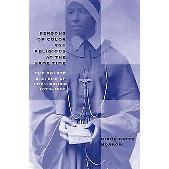 Persons of Color and Religious at the Same Time The Oblate Sisters of Providence 18281860 by Morrow & Diane Batts
