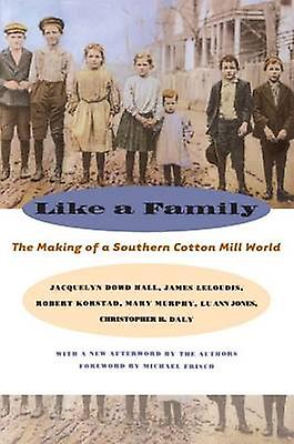 Like a Family The Making of a Southern Cotton Mill World by Hall & Jacquelyn Dowd