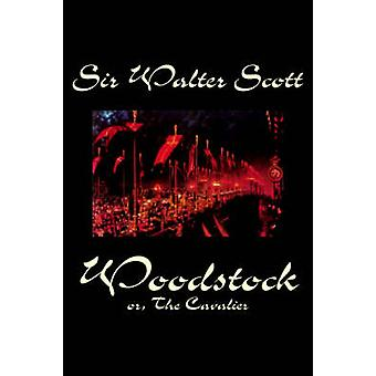 Woodstock Or the Cavalier by Sir Walter Scott Fiction Historical Classics by Scott & Sir Walter