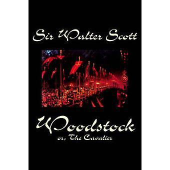 Woodstock ou o Cavalier por Sir Walter Scott ficção clássicos históricos de Walter Scott & do senhor
